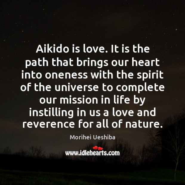 Aikido is love. It is the path that brings our heart into Morihei Ueshiba Picture Quote