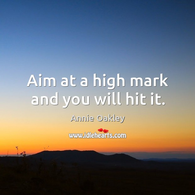 Image, Aim at a high mark and you will hit it.