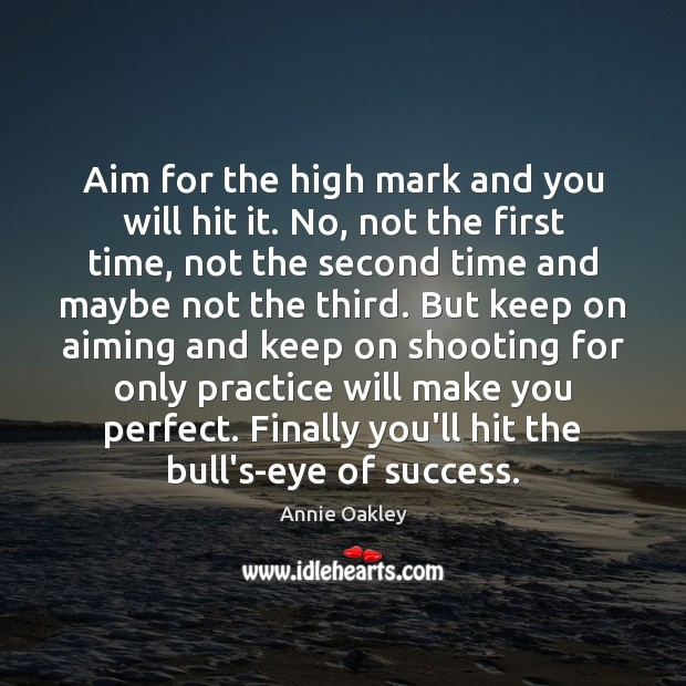Image, Aim for the high mark and you will hit it. No, not