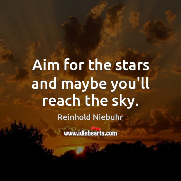 Aim for the stars and maybe you'll reach the sky. Image