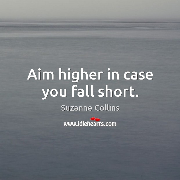 Aim higher in case you fall short. Image