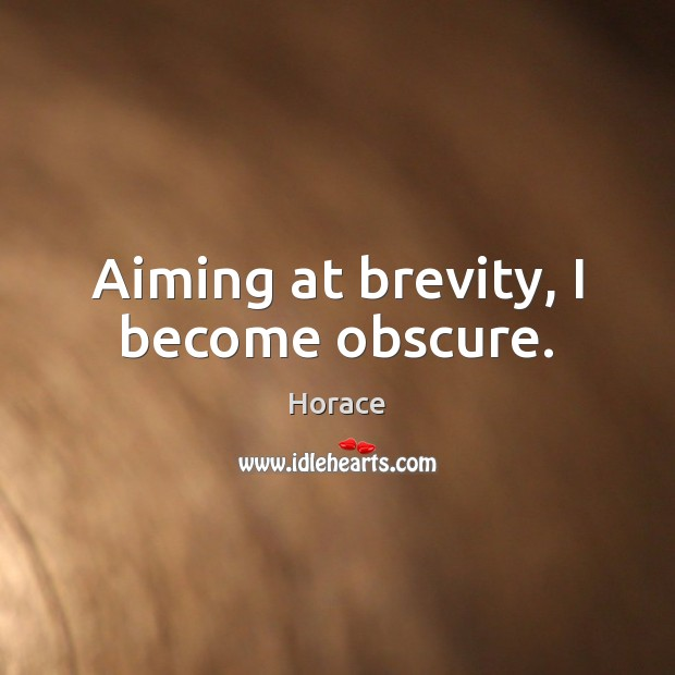 Aiming at brevity, I become obscure. Image