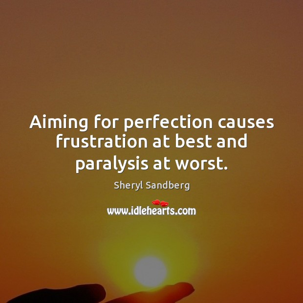 Image, Aiming for perfection causes frustration at best and paralysis at worst.