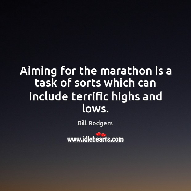 Image, Aiming for the marathon is a task of sorts which can include terrific highs and lows.