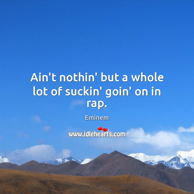 Ain't nothin' but a whole lot of suckin' goin' on in rap. Image