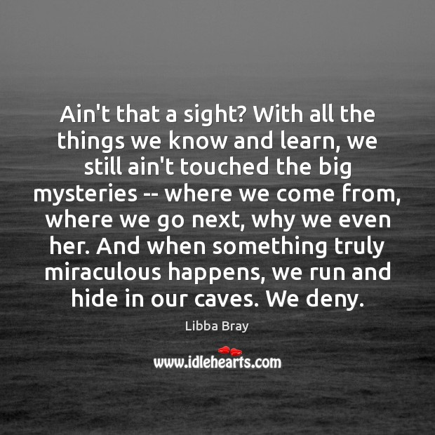 Ain't that a sight? With all the things we know and learn, Libba Bray Picture Quote