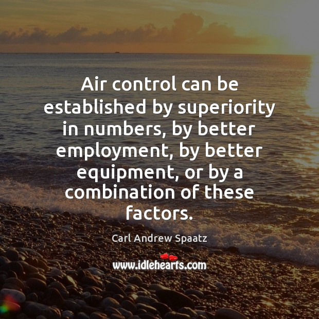 Image, Air control can be established by superiority in numbers, by better employment,