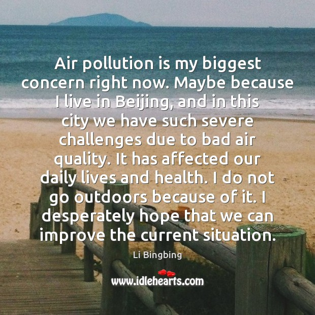 Image, Air pollution is my biggest concern right now. Maybe because I live