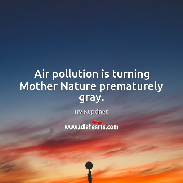 Image, Air pollution is turning Mother Nature prematurely gray.