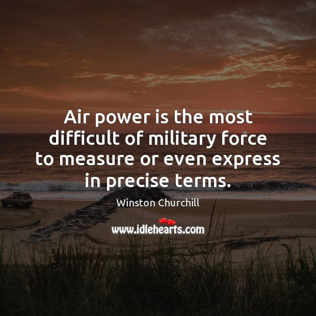 Air power is the most difficult of military force to measure or Winston Churchill Picture Quote