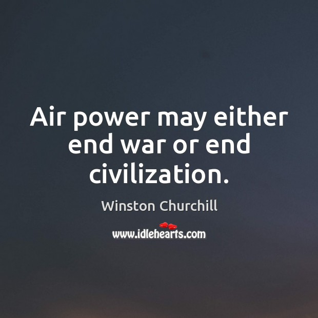 Image, Air power may either end war or end civilization.