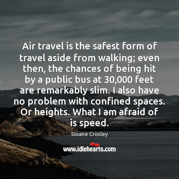 Air travel is the safest form of travel aside from walking; even Sloane Crosley Picture Quote