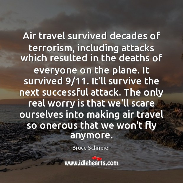 Air travel survived decades of terrorism, including attacks which resulted in the Worry Quotes Image
