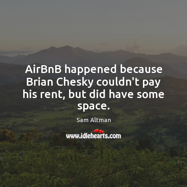 Image, AirBnB happened because Brian Chesky couldn't pay his rent, but did have some space.