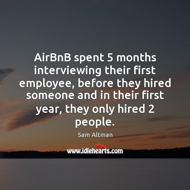 Image, AirBnB spent 5 months interviewing their first employee, before they hired someone and