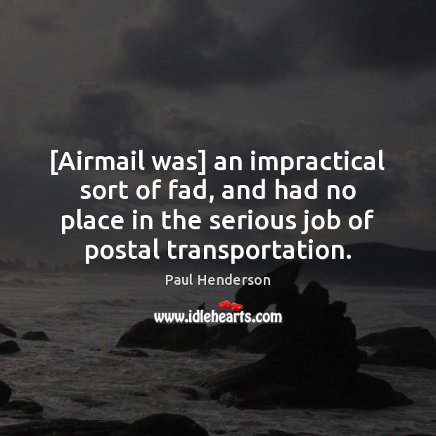 Image, [Airmail was] an impractical sort of fad, and had no place in