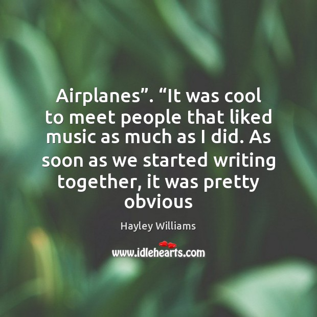 "Airplanes"". ""It was cool to meet people that liked music as much Hayley Williams Picture Quote"