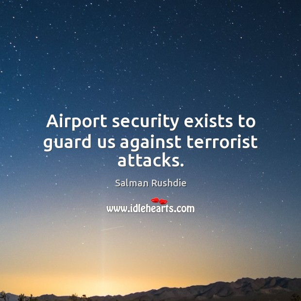 Image, Airport security exists to guard us against terrorist attacks.
