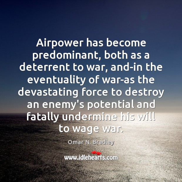 Image, Airpower has become predominant, both as a deterrent to war, and-in the