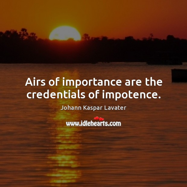 Image, Airs of importance are the credentials of impotence.