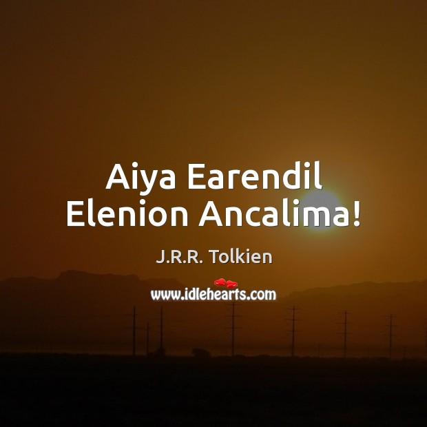 Aiya Earendil Elenion Ancalima! Image