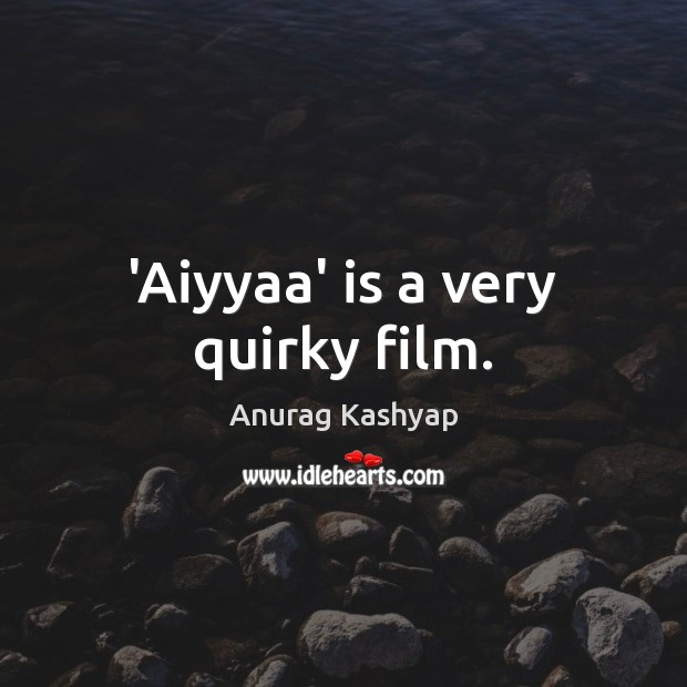 Image, 'Aiyyaa' is a very quirky film.