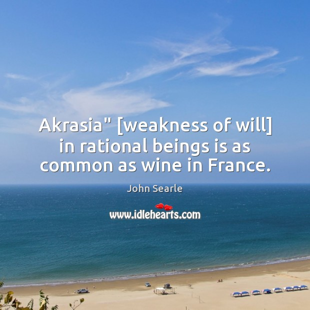 """Akrasia"""" [weakness of will] in rational beings is as common as wine in France. Image"""
