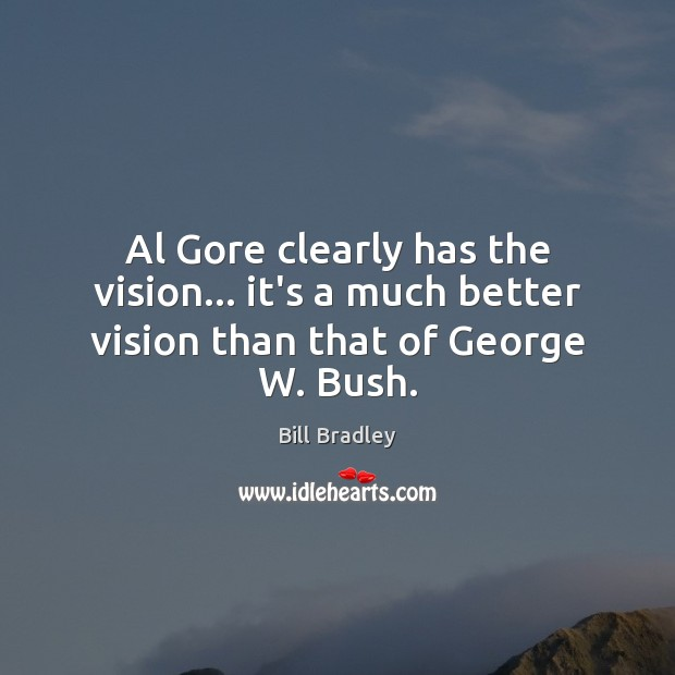 Image, Al Gore clearly has the vision… it's a much better vision than that of George W. Bush.