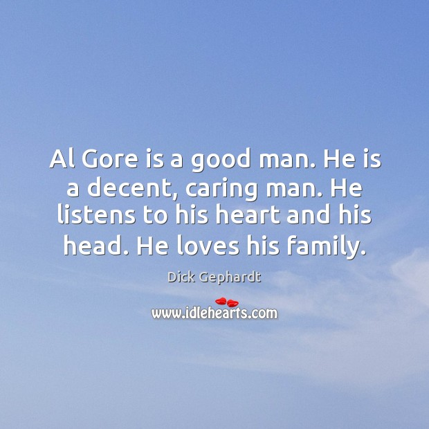Al Gore is a good man. He is a decent, caring man. Image