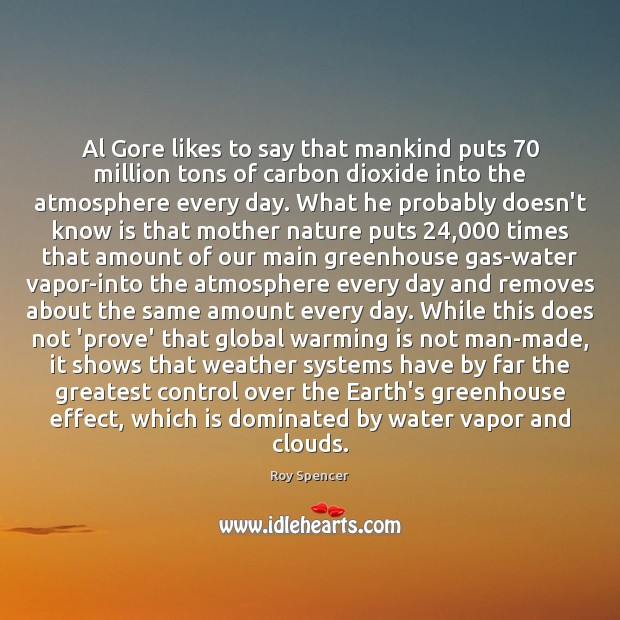 Image, Al Gore likes to say that mankind puts 70 million tons of carbon