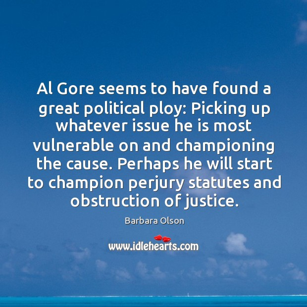 Al gore seems to have found a great political ploy: picking up whatever issue he is most vulnerable Image