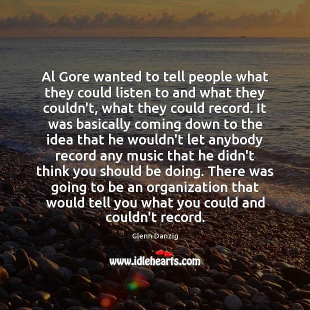 Al Gore wanted to tell people what they could listen to and Image