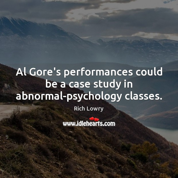 Al Gore's performances could be a case study in abnormal-psychology classes. Image
