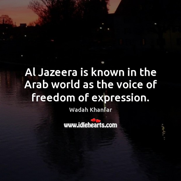 Wadah Khanfar Picture Quote image saying: Al Jazeera is known in the Arab world as the voice of freedom of expression.