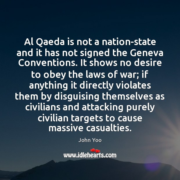 Al Qaeda is not a nation-state and it has not signed the John Yoo Picture Quote