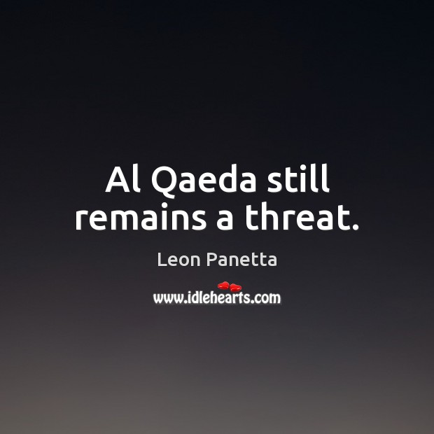 Al Qaeda still remains a threat. Image