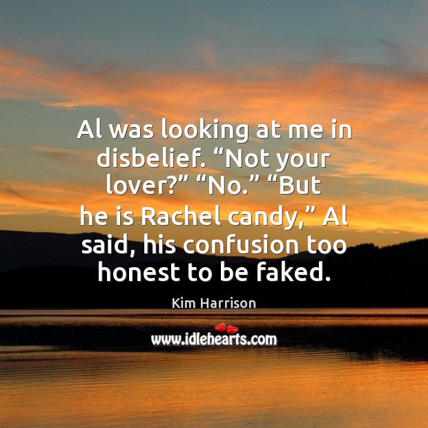 """Image, Al was looking at me in disbelief. """"Not your lover?"""" """"No."""" """"But"""