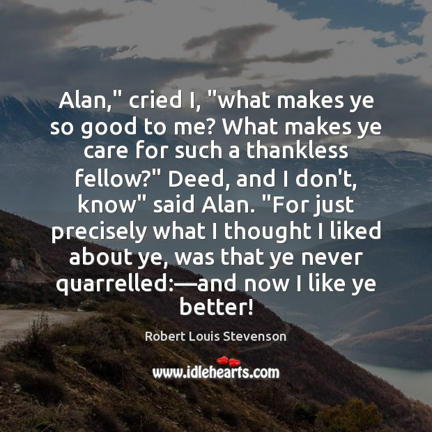 """Alan,"""" cried I, """"what makes ye so good to me? What makes Image"""