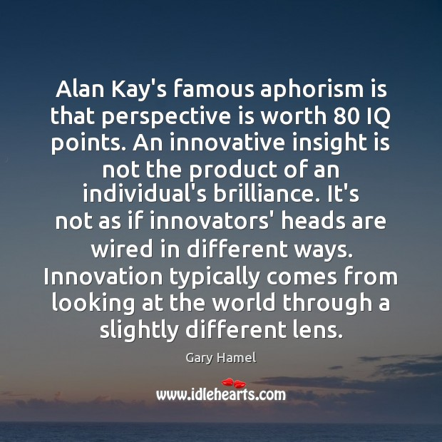 Alan Kay's famous aphorism is that perspective is worth 80 IQ points. An Image
