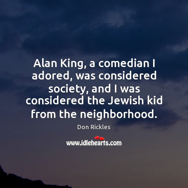 Alan King, a comedian I adored, was considered society, and I was Image