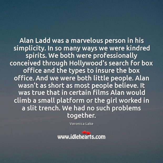Alan Ladd was a marvelous person in his simplicity. In so many Image