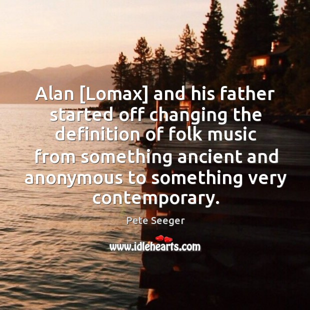 Alan [Lomax] and his father started off changing the definition of folk Image