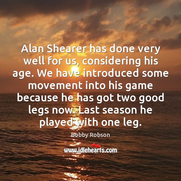 Alan Shearer has done very well for us, considering his age. We Image