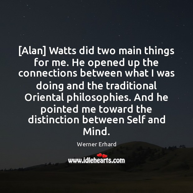 [Alan] Watts did two main things for me. He opened up the Werner Erhard Picture Quote
