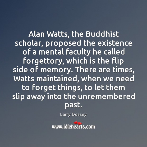 Alan Watts, the Buddhist scholar, proposed the existence of a mental faculty Image