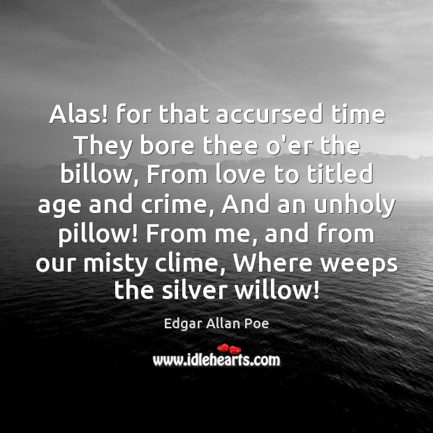 Alas! for that accursed time They bore thee o'er the billow, From Edgar Allan Poe Picture Quote