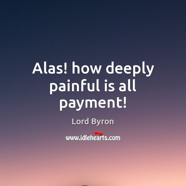 Image, Alas! how deeply painful is all payment!