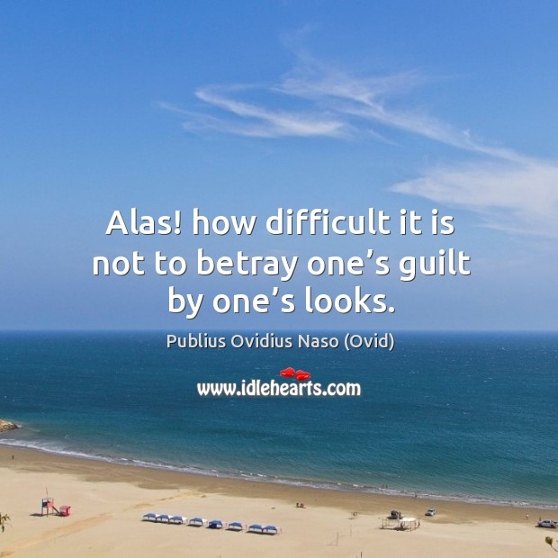 Alas! how difficult it is not to betray one's guilt by one's looks. Image
