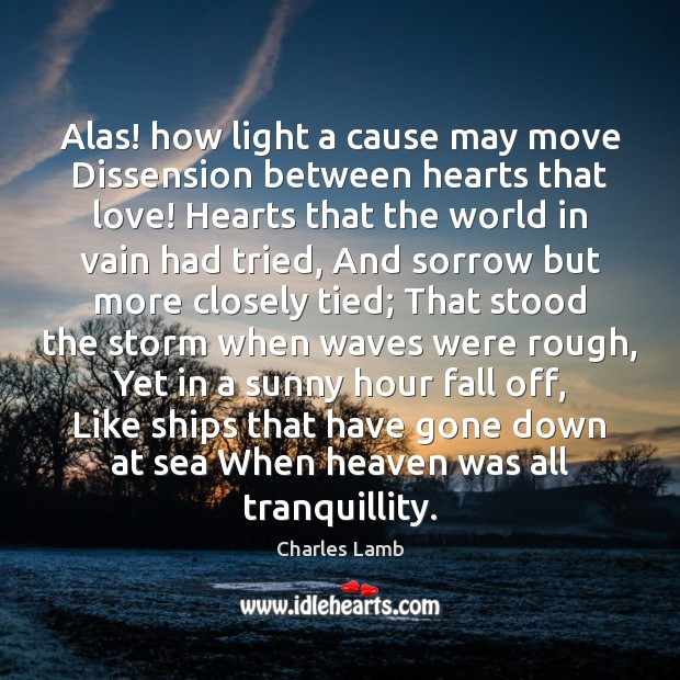 Alas! how light a cause may move Dissension between hearts that love! Charles Lamb Picture Quote