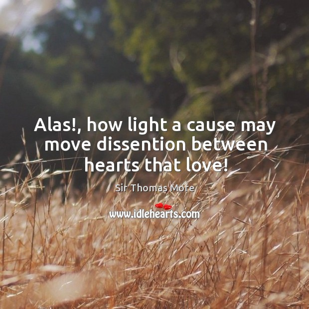 Alas!, how light a cause may move dissention between hearts that love! Image